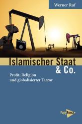 Werner Ruf: Islamischer Staat & Co: Profit, Religion und globaler Terror, PapyRossa-Verlag, Köln, 2017