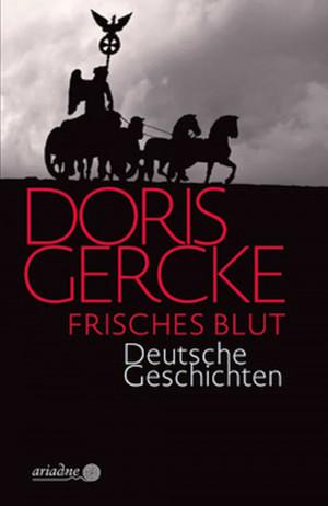 Doris Gercke: Frisches Blut. Deutsche Geschichten. 203 Seiten, Oktober 2018, Ariadne, 15 Euro