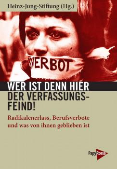 Heinz-Jung-Stiftung (Hg.) Wer ist denn hier der Verfassungsfeind? Radikalenerlass, Berufsverbote und was von ihnen geblieben ist Papyrossa 2019, 18,00 Euro