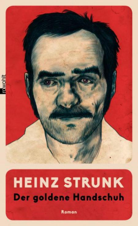 Strunk, Heinz: Der goldene Handschuh, Rowohlt, Reinbek bei Hamburg 2016, 256 Seiten, 19,95 Euro